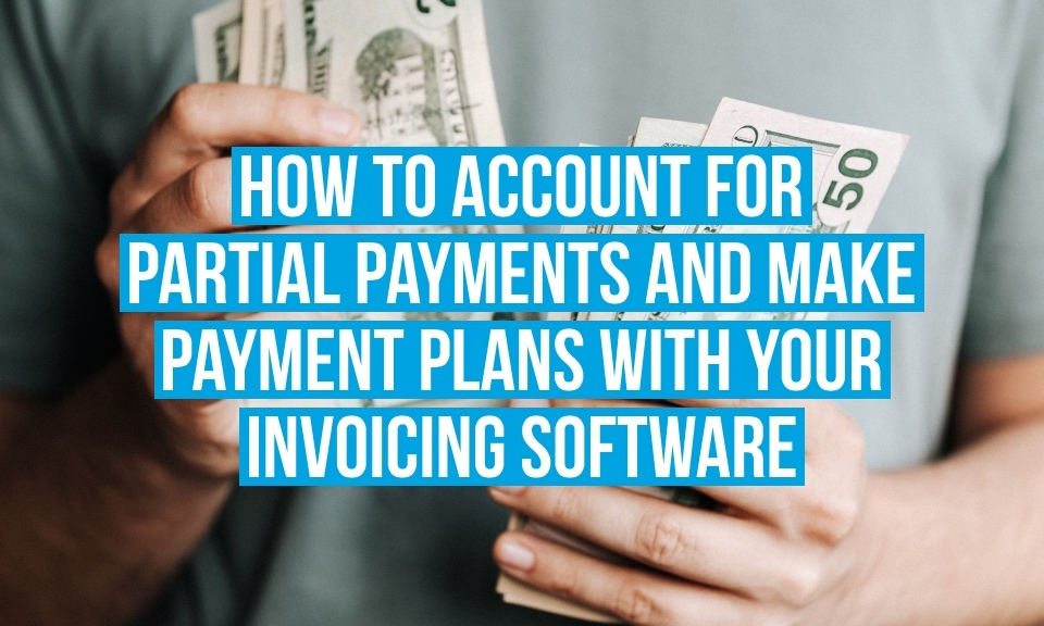 How to account for partial payments and make payment plans with your invoicing software