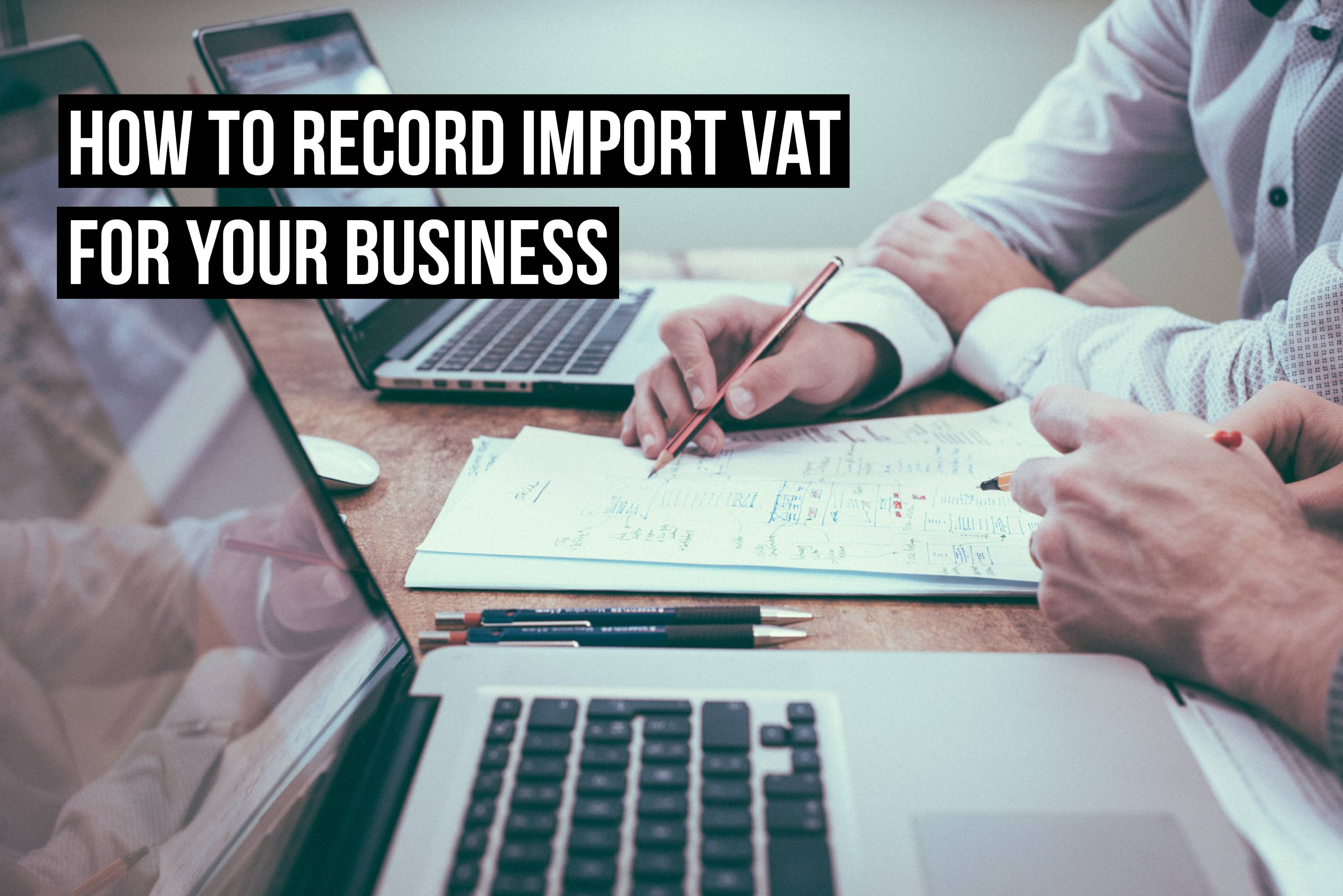 How to record import VAT for your business