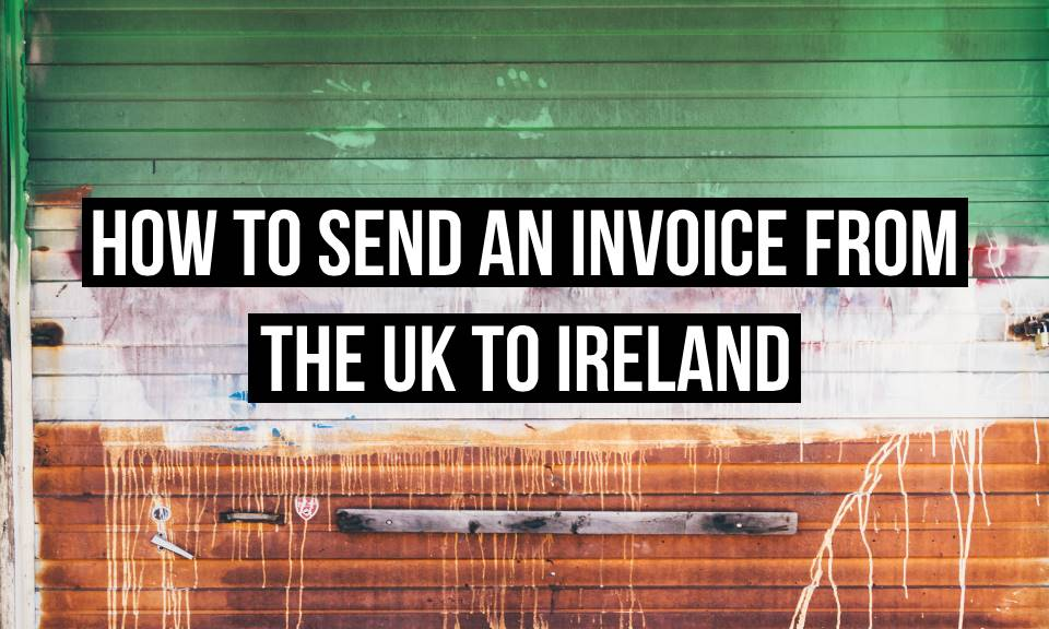 How to send an invoice from the UK to Ireland