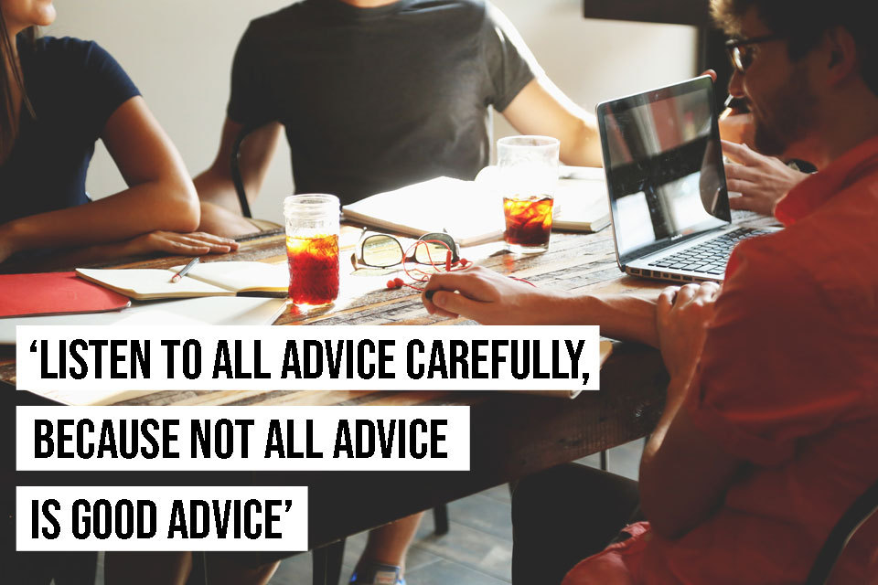 Take advantage of all the help and advice you can gather