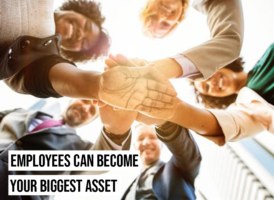 Your employees can become the biggest and most valuable asset to your business