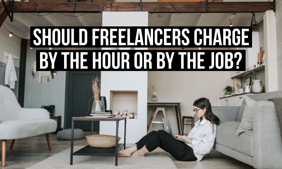 Should freelancers charge by the hour or by the job?