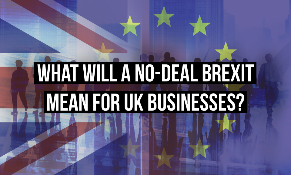 What will a no-deal Brexit mean for UK businesses?