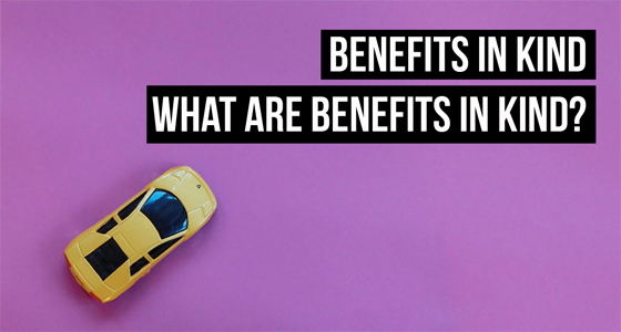 What are Benefits in Kind? They can include a company car, gym membership, healthcare, and more.