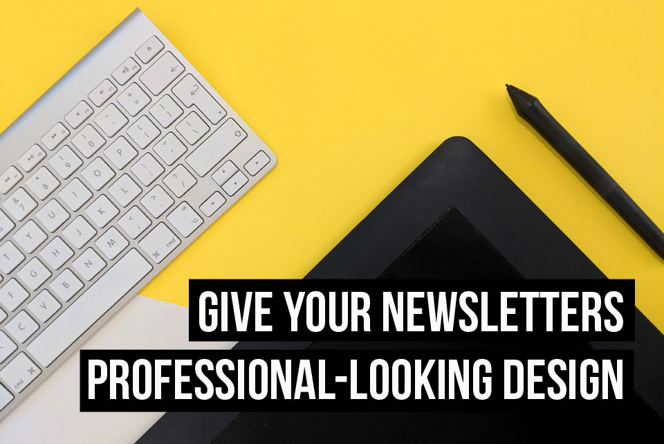 You don't need to be a designer to create a professional-looking design for your newsletter.
